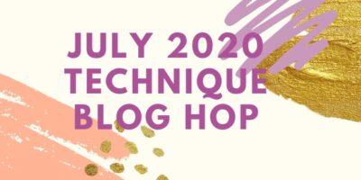 Banner for July 2020 Technique Blog Hop