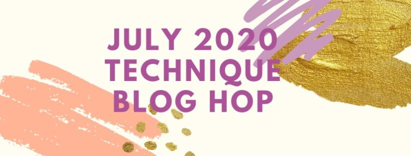 Banner for July 2020 Technique Blog Hop